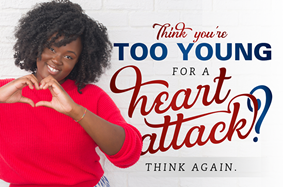 Think You're Too Young for a Heart Attack? Think Again.