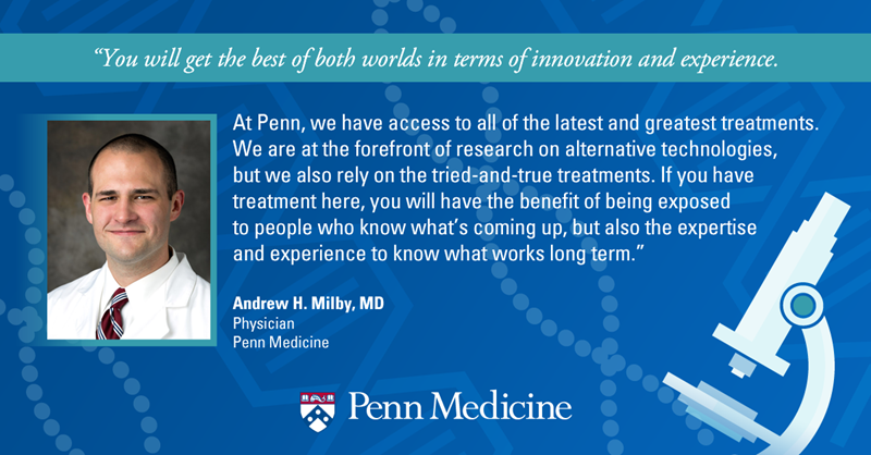 Dr. Andrew Milby discusses Penn having access to the latest and greatest treatments and technologies.